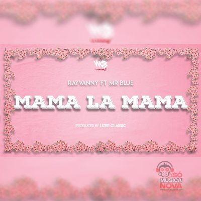 Rayvanny ft Mr Blue - Mama La Mama