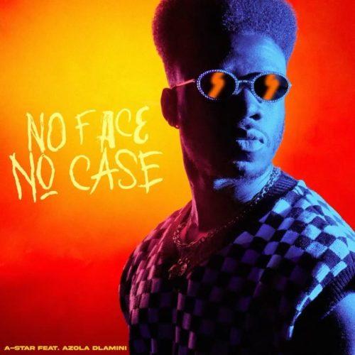 A-Star - No Face No Case (feat. Azola Dlamini)