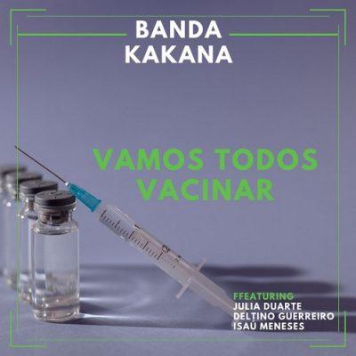 Banda Kakana, Júlia Duarte, Deltino Guerreiro, Isaú Meneses - Vamos Todos Vacinar
