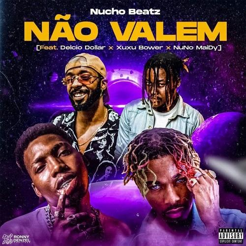 Nucho Beatz - Não Valem (feat. Delcio Dollar, Xuxu Bower & Nuno Maidy)