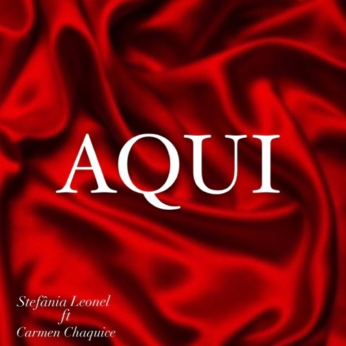 Stefaniaa Leonel - Aqui (feat. Carmen Chaquice)